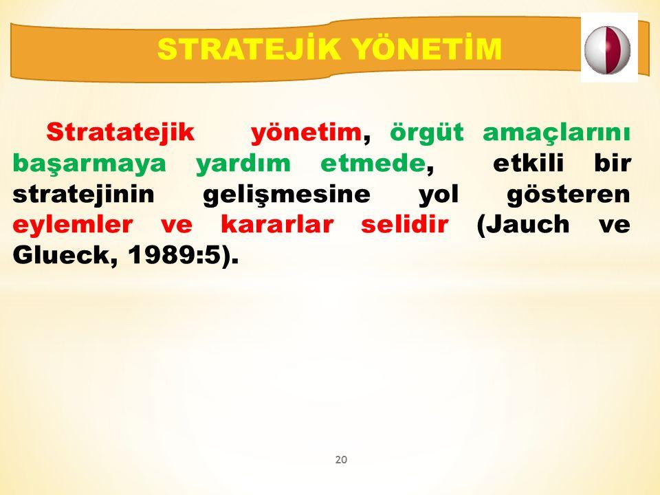 Stratatejik yönetim, örgüt amaçlarını başarmaya yardım etmede, etkili bir stratejinin gelişmesine yol gösteren eylemler ve kararlar selidir (Jauch ve Glueck, 1989:5).