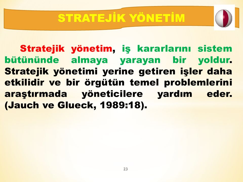 Stratejik yönetim, iş kararlarını sistem bütününde almaya yarayan bir yoldur.