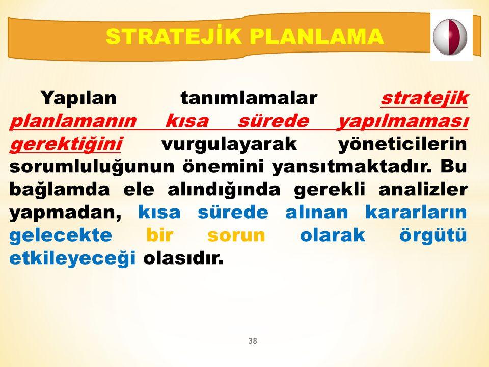 Yapılan tanımlamalar stratejik planlamanın kısa sürede yapılmaması gerektiğini vurgulayarak yöneticilerin sorumluluğunun önemini yansıtmaktadır.