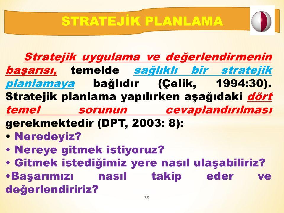 Stratejik uygulama ve değerlendirmenin başarısı, temelde sağlıklı bir stratejik planlamaya bağlıdır (Çelik, 1994:30).