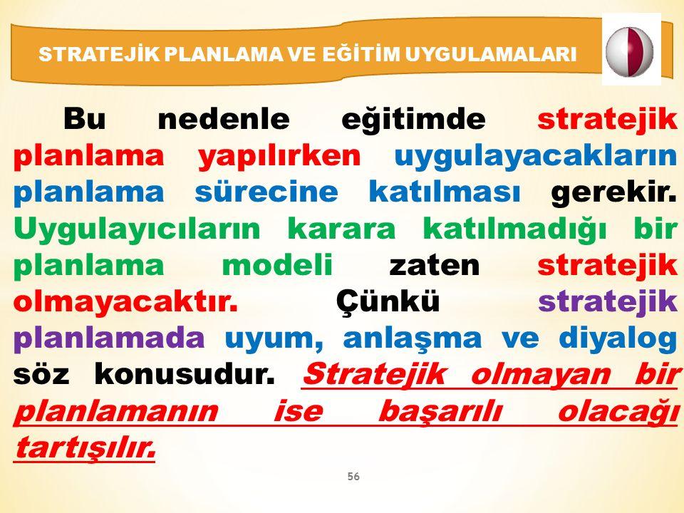 Bu nedenle eğitimde stratejik planlama yapılırken uygulayacakların planlama sürecine katılması gerekir.