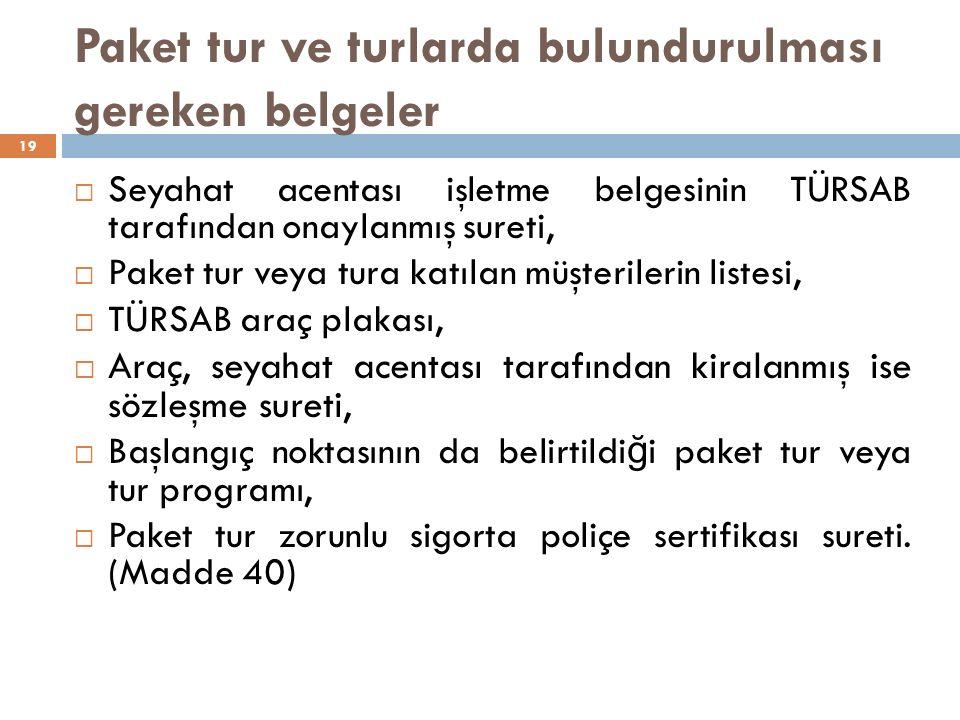 Paket tur ve turlarda bulundurulması gereken belgeler 19  Seyahat acentası işletme belgesinin TÜRSAB tarafından onaylanmış sureti,  Paket tur veya t