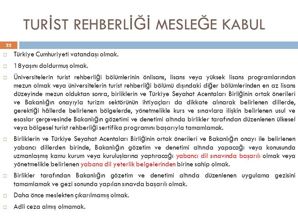 TUR İ ST REHBERL İĞİ MESLE Ğ E KABUL 22  Türkiye Cumhuriyeti vatandaşı olmak.  18yaşını doldurmuş olmak.  Üniversitelerin turist rehberli ğ i bölüm