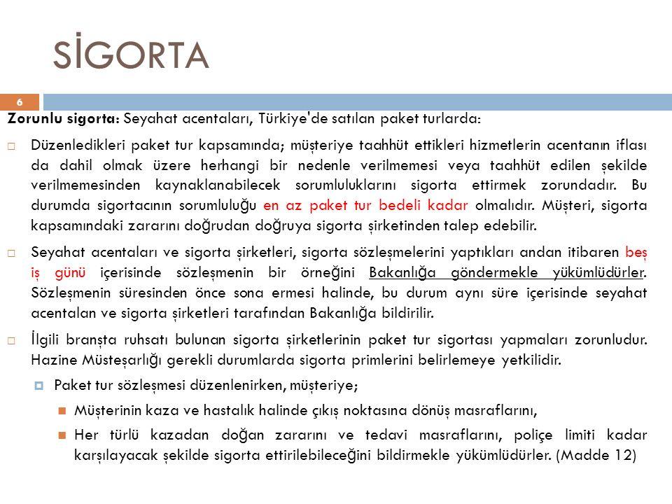 S İ GORTA 6 Zorunlu sigorta: Seyahat acentaları, Türkiye'de satılan paket turlarda:  Düzenledikleri paket tur kapsamında; müşteriye taahhüt ettikleri