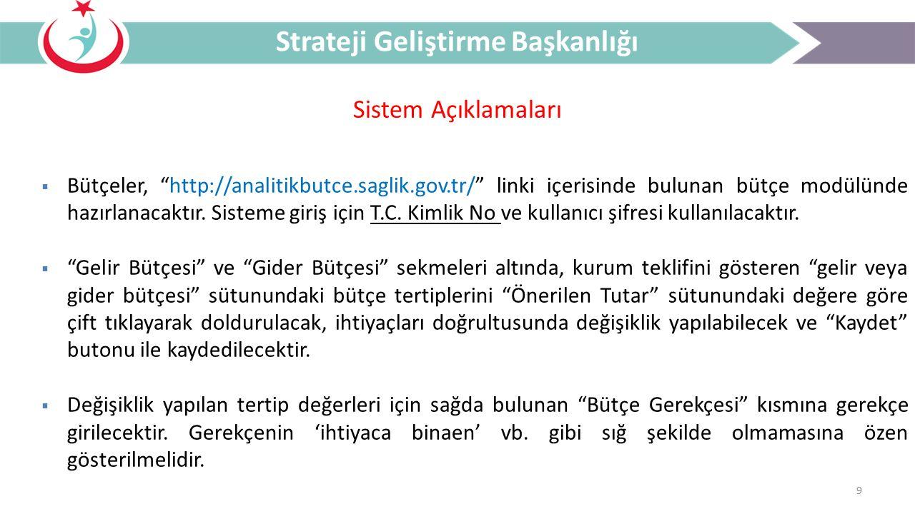"""9 Sistem Açıklamaları Strateji Geliştirme Başkanlığı  Bütçeler, """"http://analitikbutce.saglik.gov.tr/"""" linki içerisinde bulunan bütçe modülünde hazırl"""