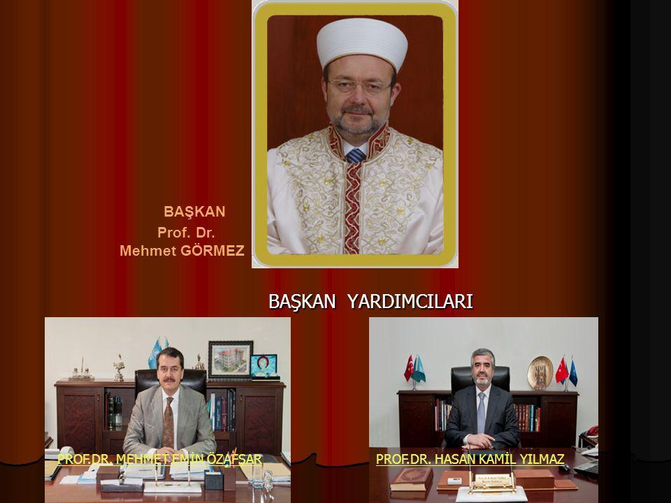 BAŞKAN Prof. Dr. Mehmet GÖRMEZ BAŞKAN YARDIMCILARI BAŞKAN YARDIMCILARI PROF.DR.