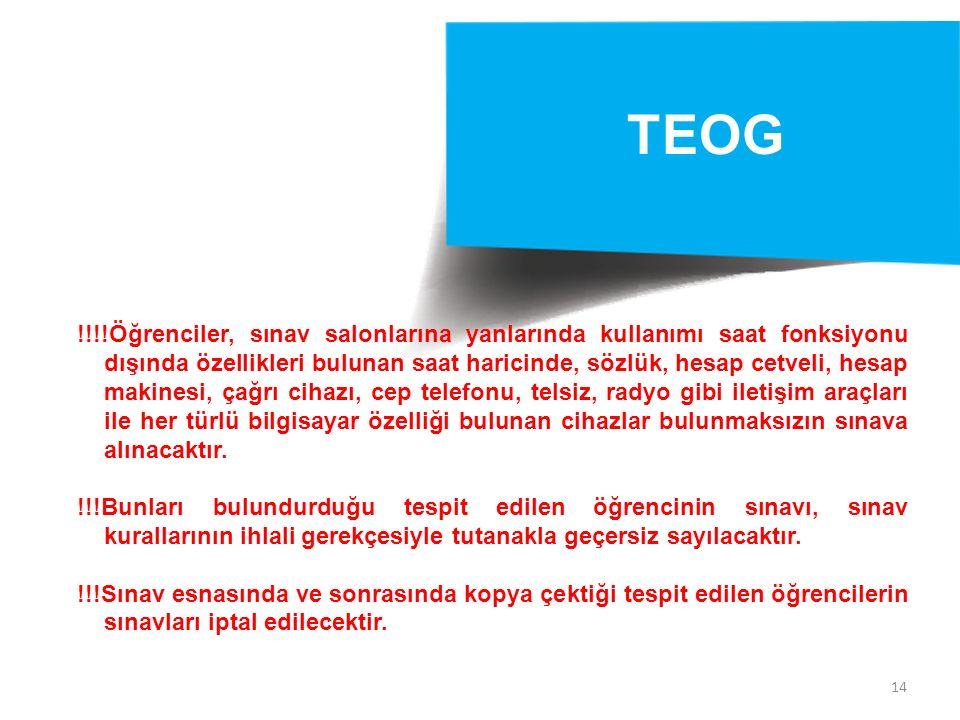 14 TEOG !!!!Öğrenciler, sınav salonlarına yanlarında kullanımı saat fonksiyonu dışında özellikleri bulunan saat haricinde, sözlük, hesap cetveli, hesa