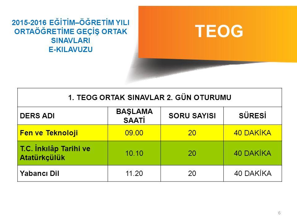 7 TEOG Ortak sınavlar, tüm ülke genelinde olağanüstü haller ve özel durumlar dışında Türkiye saatiyle 09.00, 10.10 ve 11.20'de başlayacak ve aynı anda yapılacaktır.