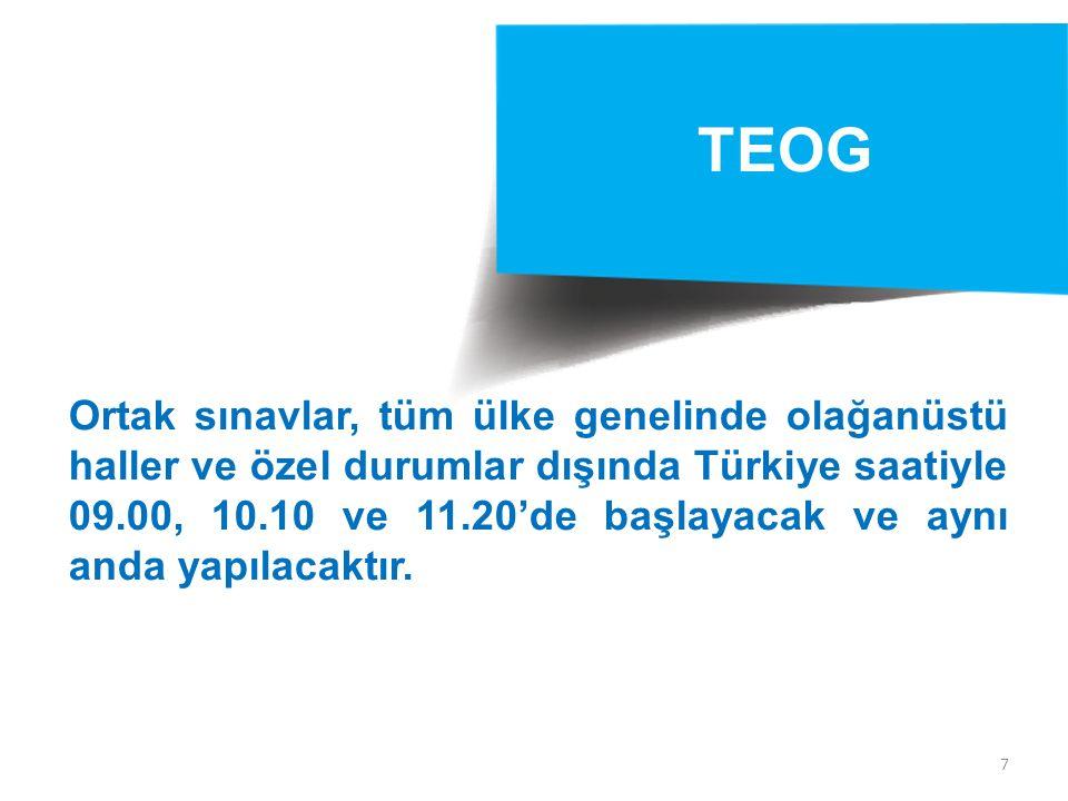 7 TEOG Ortak sınavlar, tüm ülke genelinde olağanüstü haller ve özel durumlar dışında Türkiye saatiyle 09.00, 10.10 ve 11.20'de başlayacak ve aynı anda