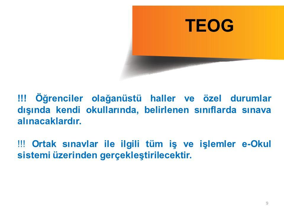 9 TEOG !!! Öğrenciler olağanüstü haller ve özel durumlar dışında kendi okullarında, belirlenen sınıflarda sınava alınacaklardır. !!! Ortak sınavlar il