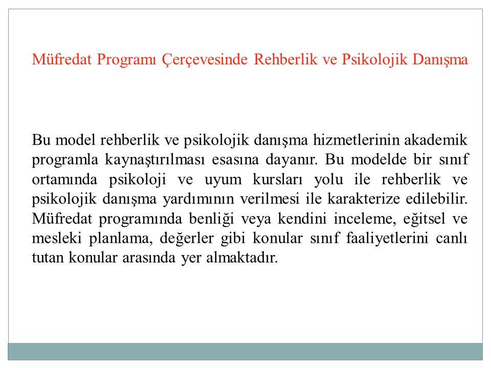 Müfredat Programı Çerçevesinde Rehberlik ve Psikolojik Danışma Bu model rehberlik ve psikolojik danışma hizmetlerinin akademik programla kaynaştırılma