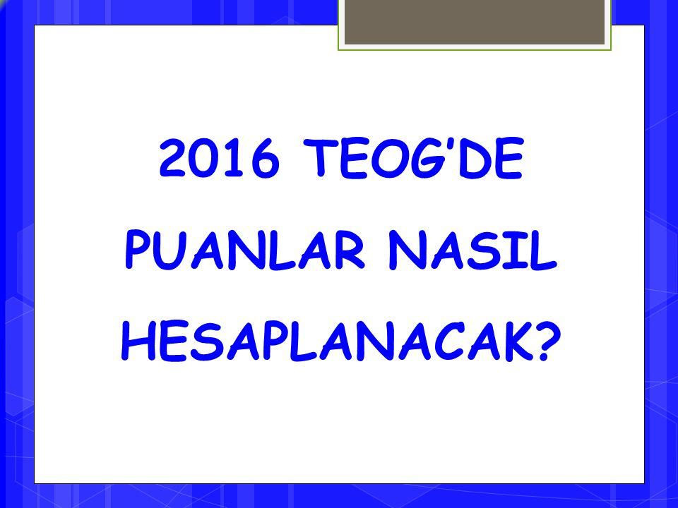 2016 TEOG'DE PUANLAR NASIL HESAPLANACAK