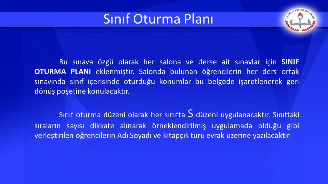 Bu sınava özgü olarak her salona ve derse ait sınavlar için SINIF OTURMA PLANI eklenmiştir.
