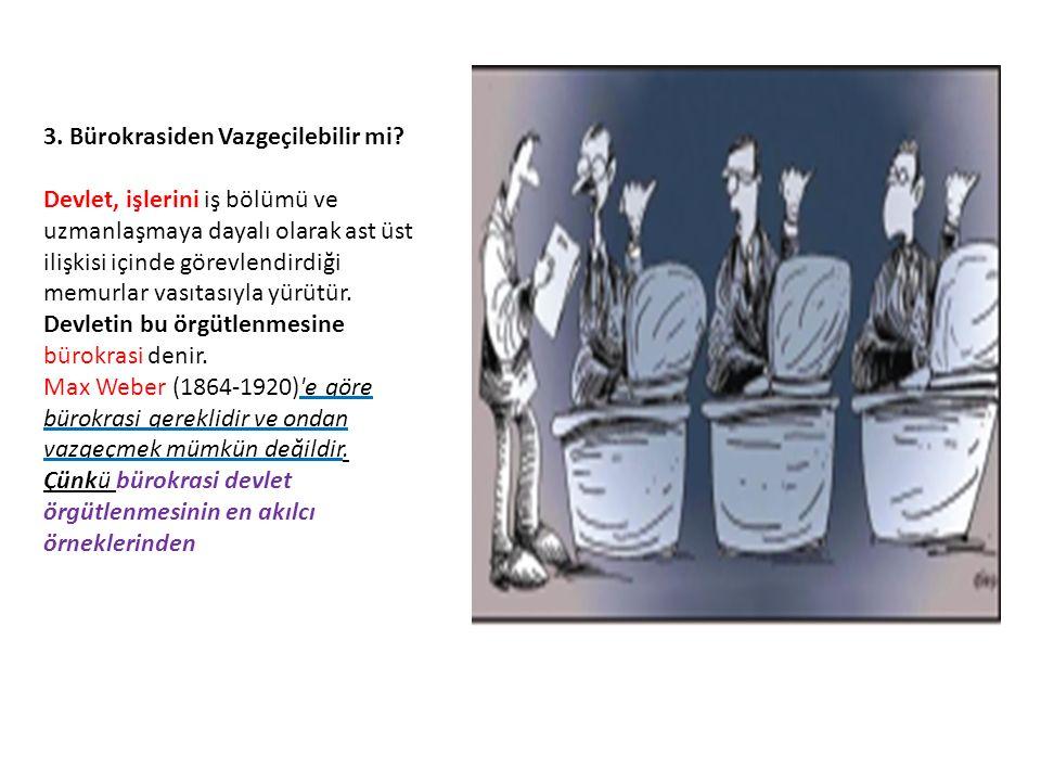 3. Bürokrasiden Vazgeçilebilir mi? Devlet, işlerini iş bölümü ve uzmanlaşmaya dayalı olarak ast üst ilişkisi içinde görevlendirdiği memurlar vasıtasıy