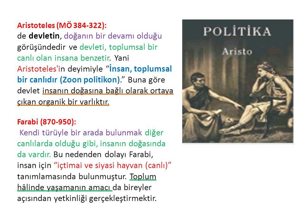 Aristoteles (MÖ 384-322): de devletin, doğanın bir devamı olduğu görüşündedir ve devleti, toplumsal bir canlı olan insana benzetir. Yani Aristoteles'i