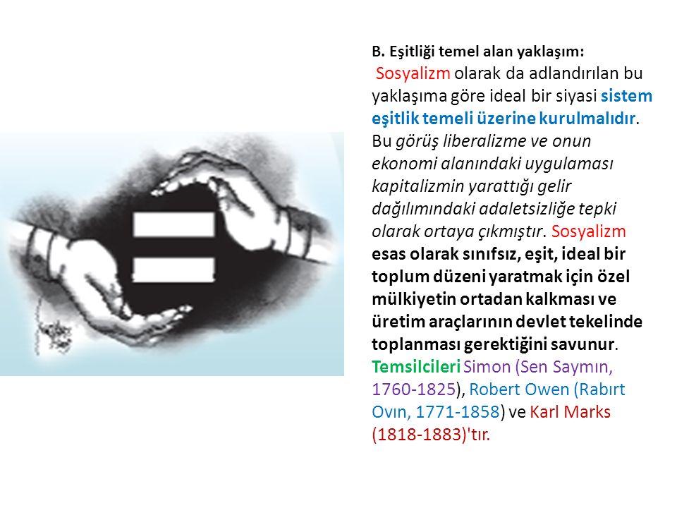 B. Eşitliği temel alan yaklaşım: Sosyalizm olarak da adlandırılan bu yaklaşıma göre ideal bir siyasi sistem eşitlik temeli üzerine kurulmalıdır. Bu gö
