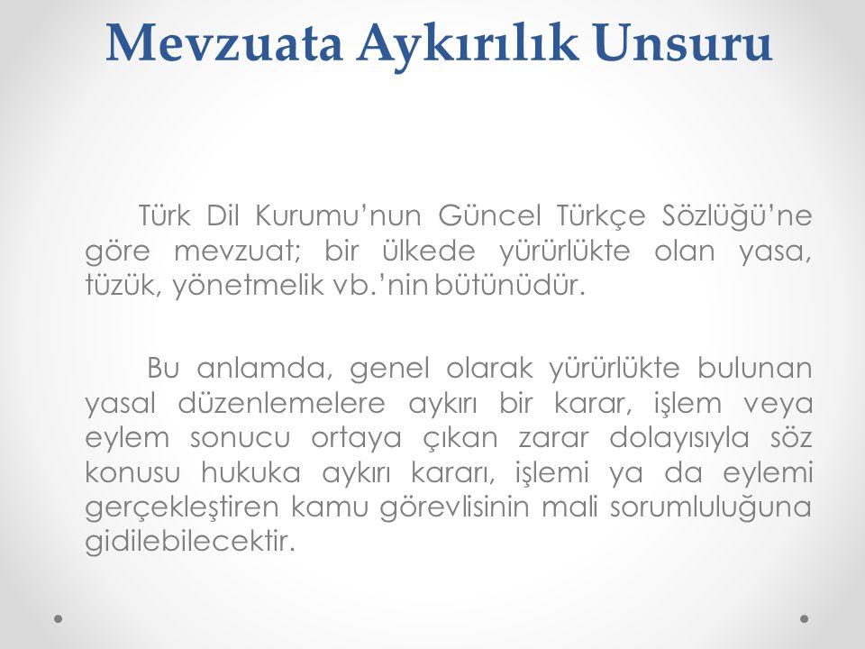 Mevzuata Aykırılık Unsuru Türk Dil Kurumu'nun Güncel Türkçe Sözlüğü'ne göre mevzuat; bir ülkede yürürlükte olan yasa, tüzük, yönetmelik vb.'nin bütünü