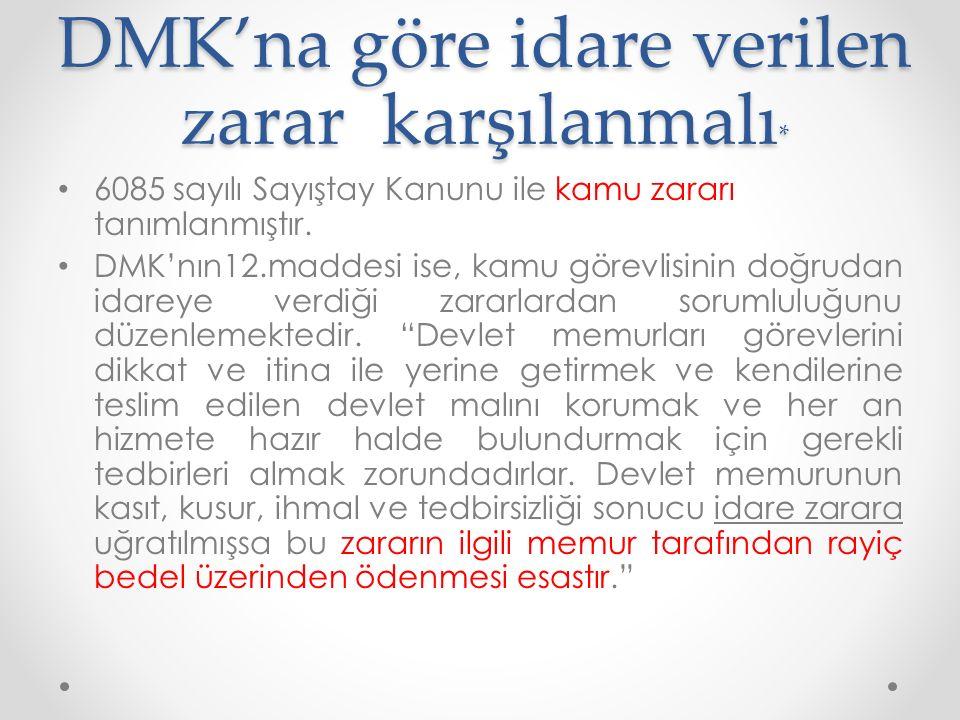 DMK'na göre idare verilen zarar karşılanmalı * 6085 sayılı Sayıştay Kanunu ile kamu zararı tanımlanmıştır. DMK'nın12.maddesi ise, kamu görevlisinin do