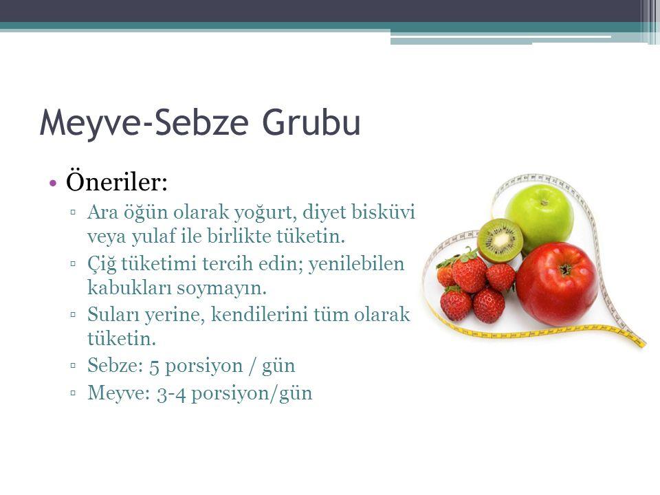 Meyve-Sebze Grubu Öneriler: ▫Ara öğün olarak yoğurt, diyet bisküvi veya yulaf ile birlikte tüketin. ▫Çiğ tüketimi tercih edin; yenilebilen kabukları s