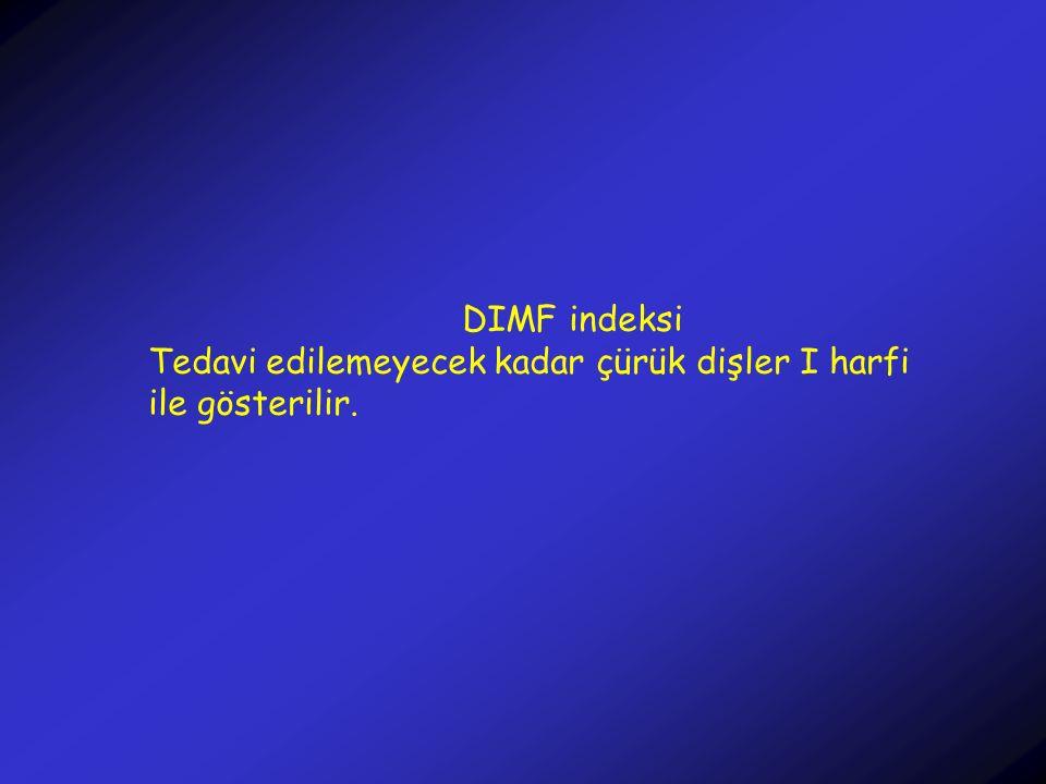 DIMF indeksi Tedavi edilemeyecek kadar çürük dişler I harfi ile gösterilir.