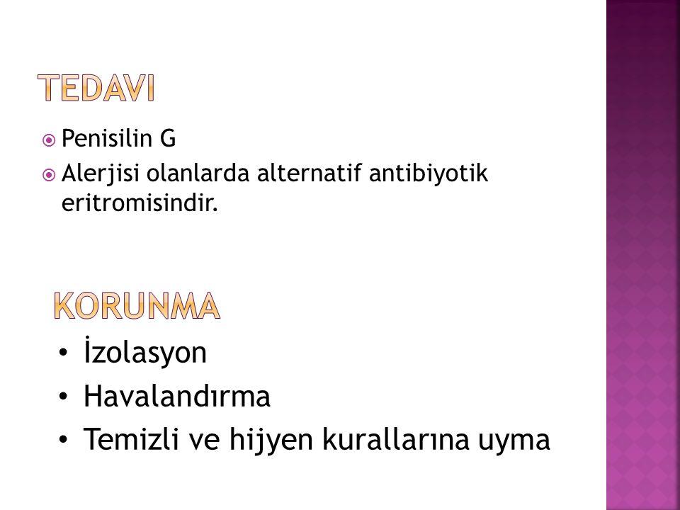  Penisilin G  Alerjisi olanlarda alternatif antibiyotik eritromisindir. İzolasyon Havalandırma Temizli ve hijyen kurallarına uyma