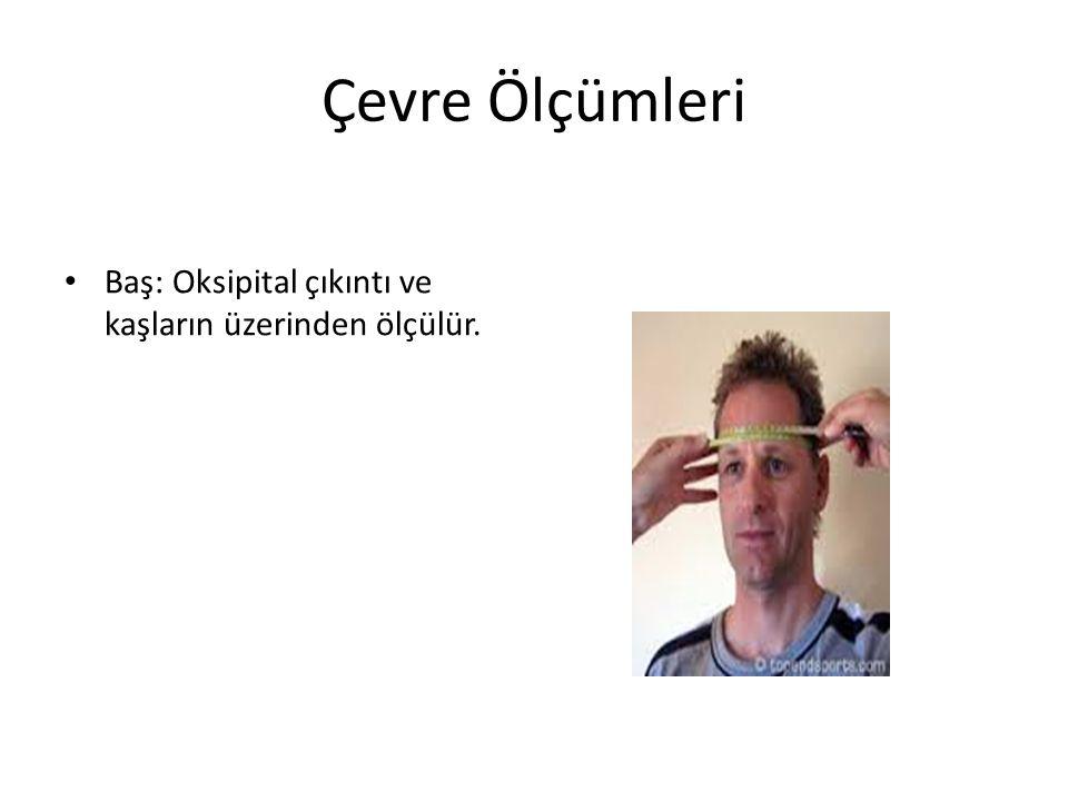 Çevre Ölçümleri Baş: Oksipital çıkıntı ve kaşların üzerinden ölçülür.