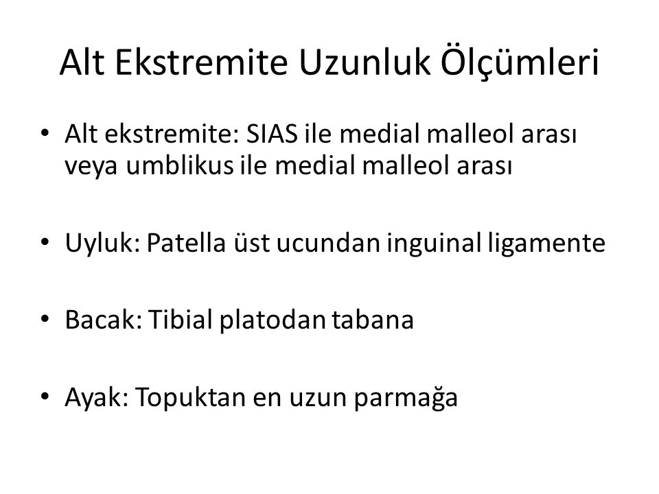 Alt Ekstremite Uzunluk Ölçümleri Alt ekstremite: SIAS ile medial malleol arası veya umblikus ile medial malleol arası Uyluk: Patella üst ucundan ingui