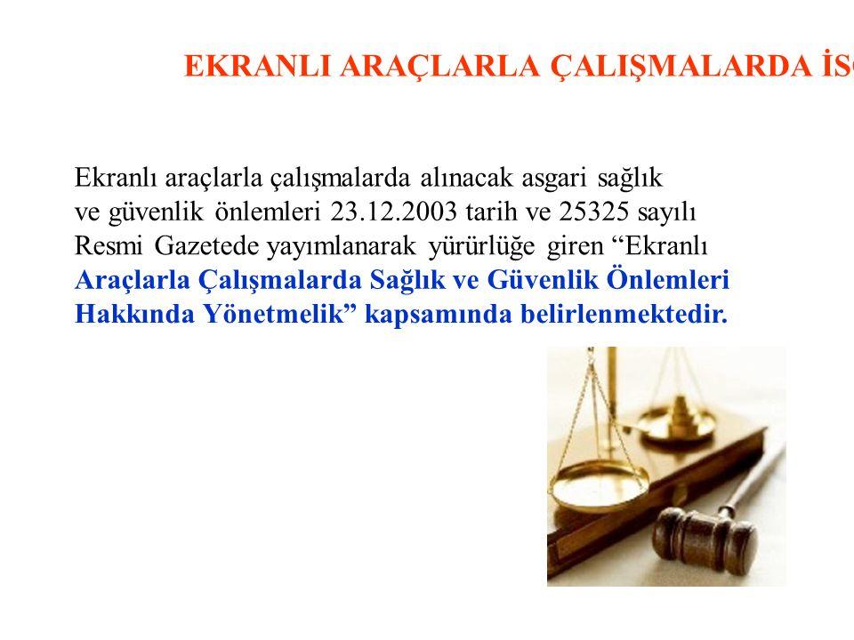 EKRANLI ARAÇLARLA ÇALIŞMALARDA İSG Ekranlı araçlarla çalışmalarda alınacak asgari sağlık ve güvenlik önlemleri 23.12.2003 tarih ve 25325 sayılı Resmi