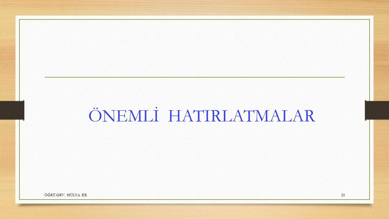 ÖNEMLİ HATIRLATMALAR ÖĞRT.GRV. HÜLYA ER25