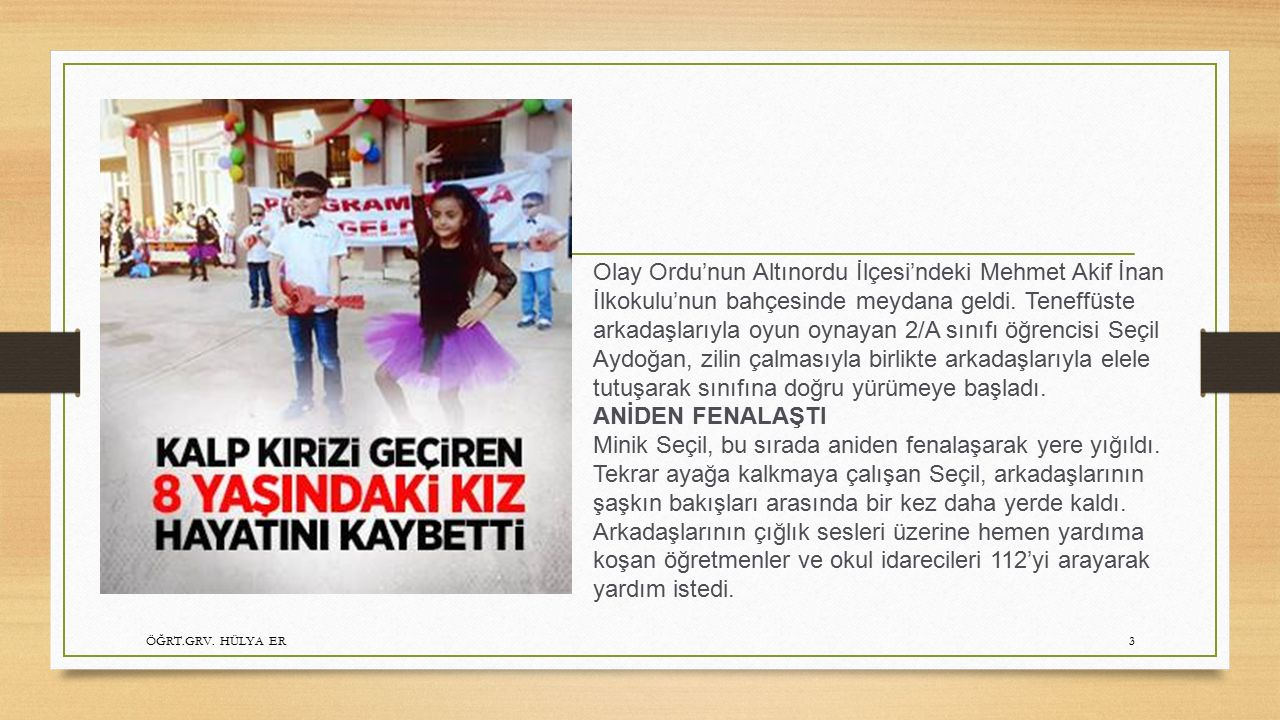 3 Olay Ordu'nun Altınordu İlçesi'ndeki Mehmet Akif İnan İlkokulu'nun bahçesinde meydana geldi. Teneffüste arkadaşlarıyla oyun oynayan 2/A sınıfı öğren