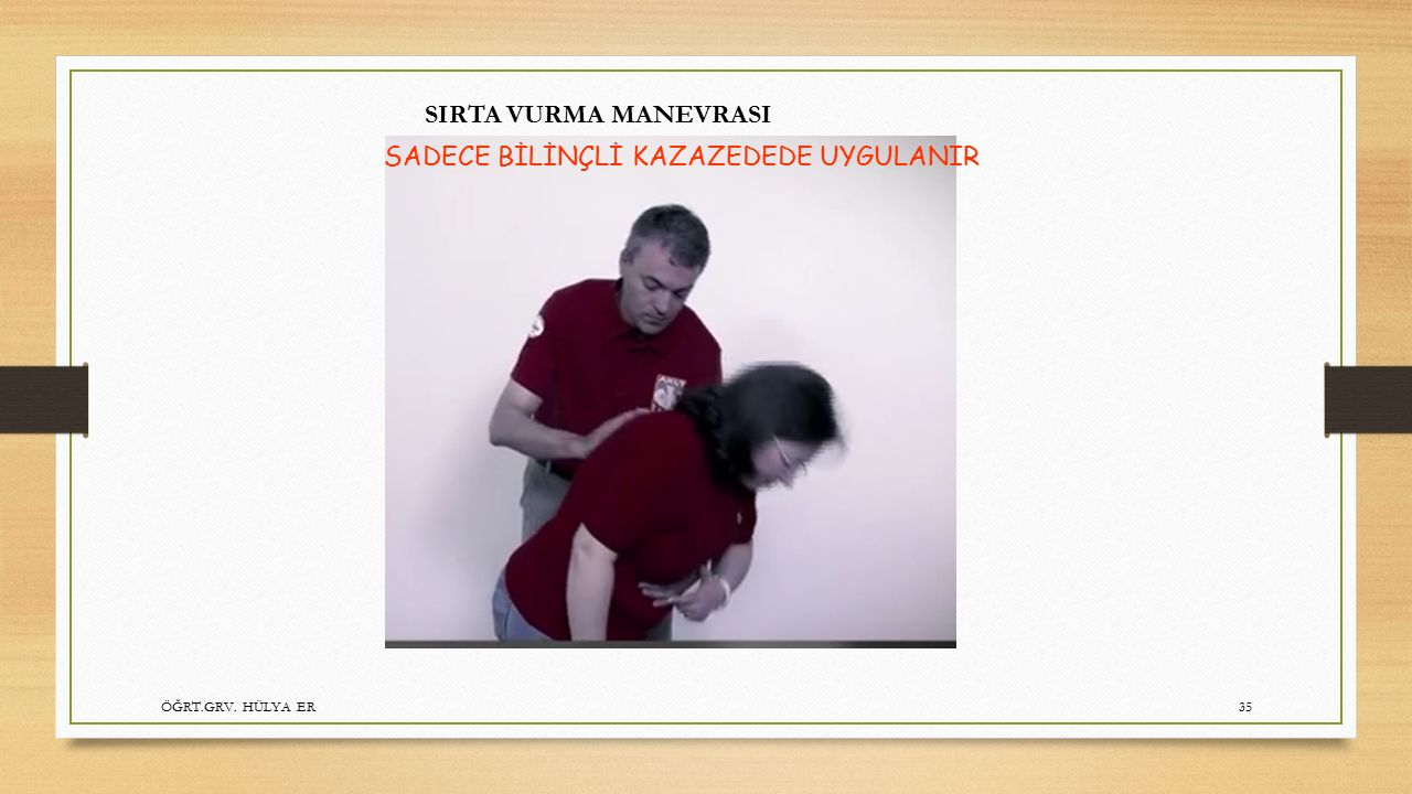 ÖĞRT.GRV. HÜLYA ER35 SIRTA VURMA MANEVRASI SADECE BİLİNÇLİ KAZAZEDEDE UYGULANIR