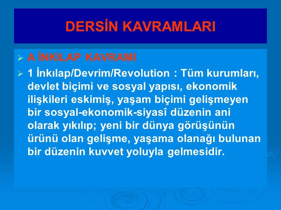 DERSİN KAVRAMLARI   A İNKILAP KAVRAMI   1 İnkılap/Devrim/Revolution : Tüm kurumları, devlet biçimi ve sosyal yapısı, ekonomik ilişkileri eskimiş,