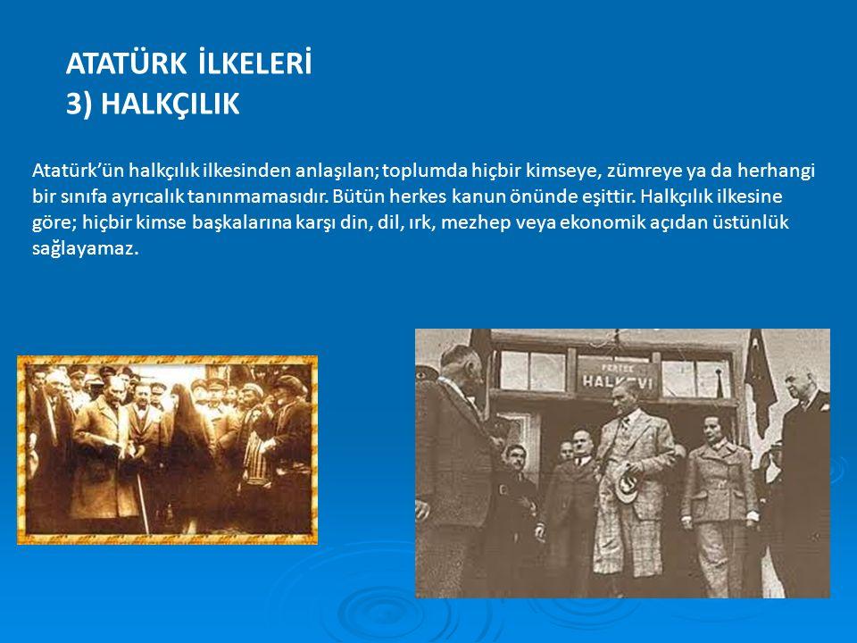ATATÜRK İLKELERİ 3) HALKÇILIK Atatürk'ün halkçılık ilkesinden anlaşılan; toplumda hiçbir kimseye, zümreye ya da herhangi bir sınıfa ayrıcalık tanınmam