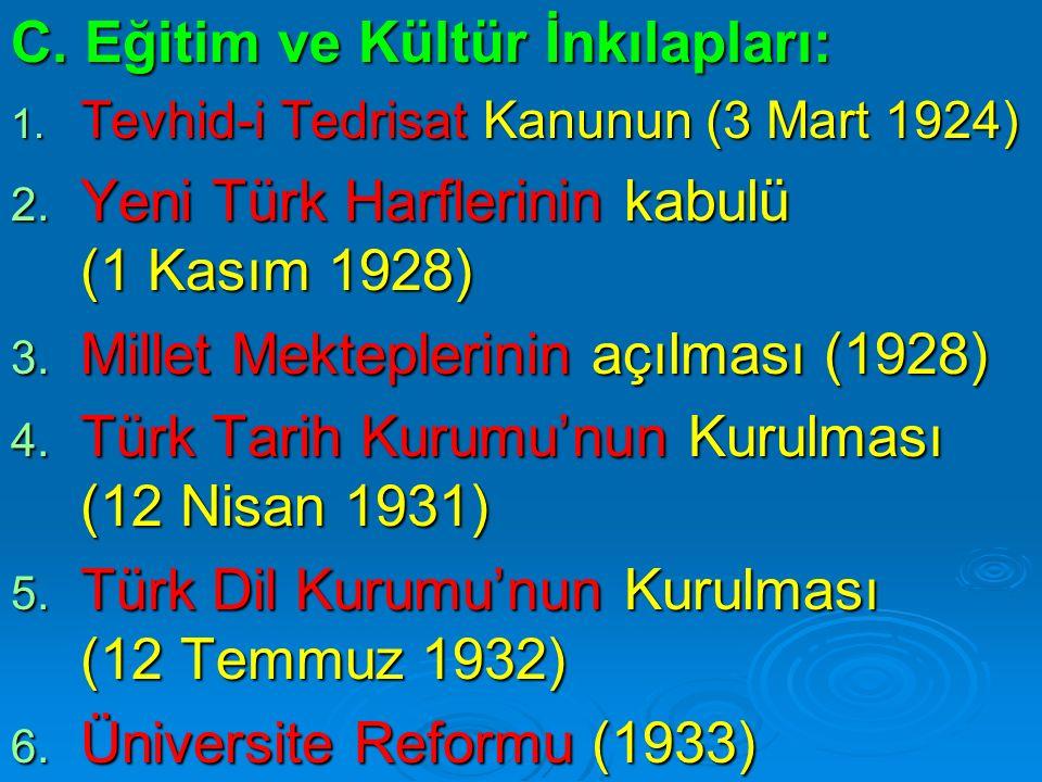 C. Eğitim ve Kültür İnkılapları: 1. Tevhid-i Tedrisat Kanunun (3 Mart 1924) 2. Yeni Türk Harflerinin kabulü (1 Kasım 1928) 3. Millet Mekteplerinin açı