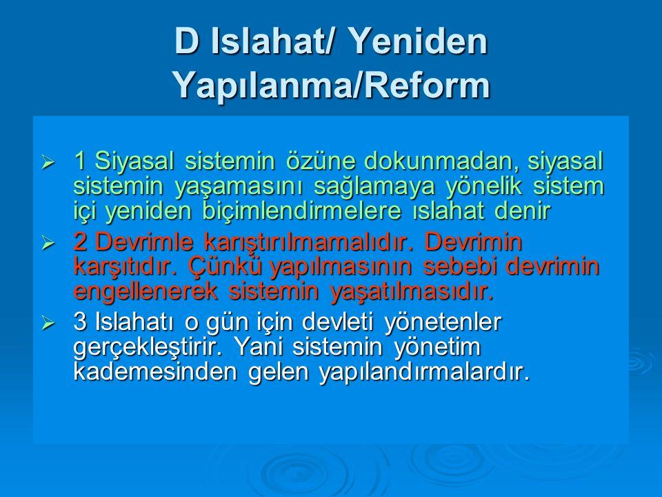 D Islahat/ Yeniden Yapılanma/Reform  1 Siyasal sistemin özüne dokunmadan, siyasal sistemin yaşamasını sağlamaya yönelik sistem içi yeniden biçimlendi