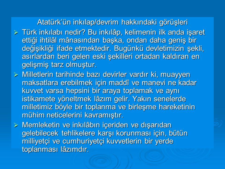 Atatürk'ün inkılap/devrim hakkındaki görüşleri  Türk inkılabı nedir? Bu inkılâp, kelimenin ilk anda işaret ettiği ihtilâl mânasından başka, ondan dah