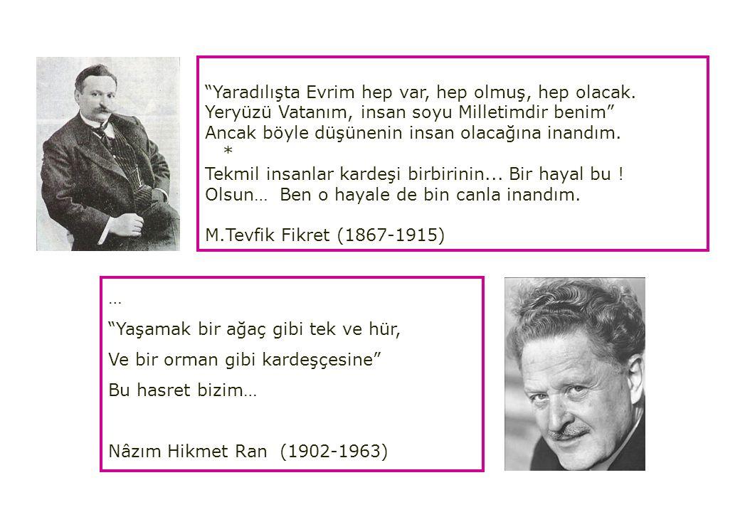 … Yaşamak bir ağaç gibi tek ve hür, Ve bir orman gibi kardeşçesine Bu hasret bizim… Nâzım Hikmet Ran (1902-1963) Yaradılışta Evrim hep var, hep olmuş, hep olacak.