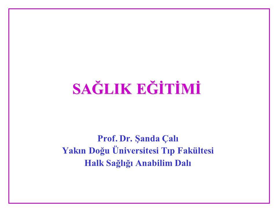 SAĞLIK EĞİTİMİ Prof. Dr. Şanda Çalı Yakın Doğu Üniversitesi Tıp Fakültesi Halk Sağlığı Anabilim Dalı