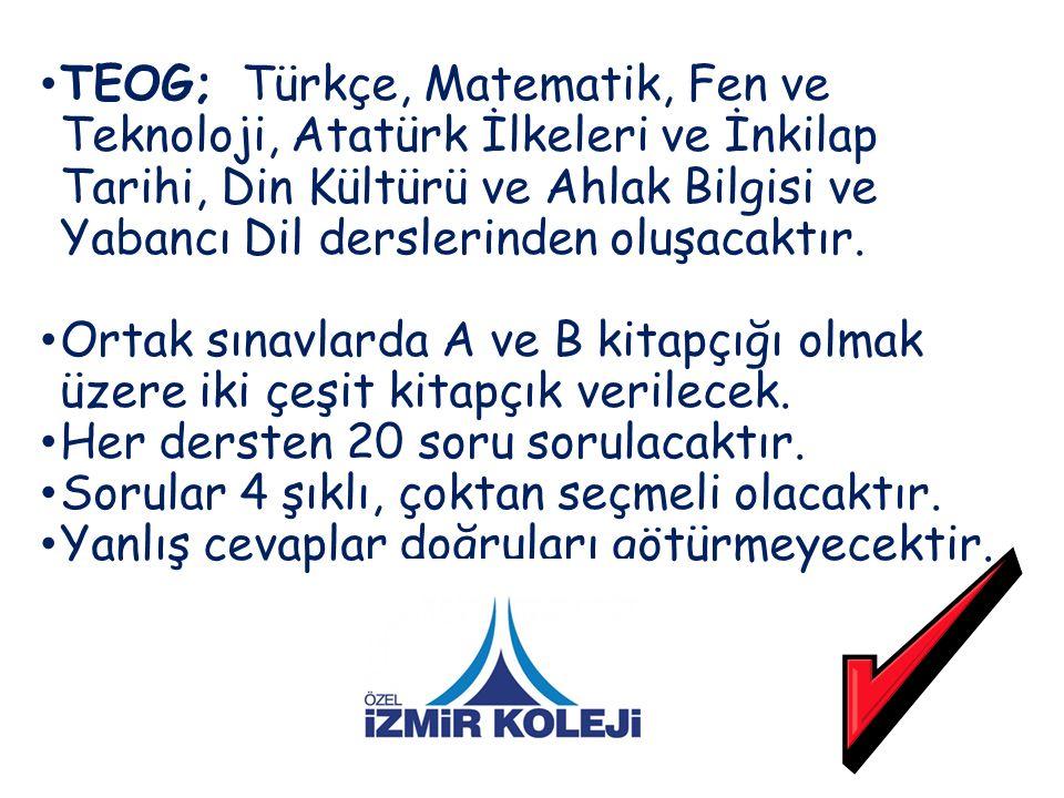 TEOG; Türkçe, Matematik, Fen ve Teknoloji, Atatürk İlkeleri ve İnkilap Tarihi, Din Kültürü ve Ahlak Bilgisi ve Yabancı Dil derslerinden oluşacaktır. O