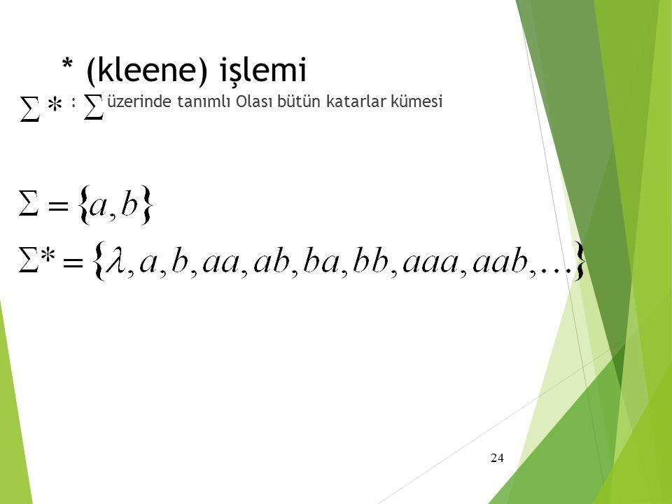 * (kleene) işlemi : üzerinde tanımlı Olası bütün katarlar kümesi 24