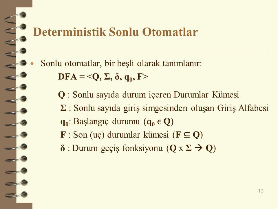 Deterministik Sonlu Otomatlar 12  Sonlu otomatlar, bir beşli olarak tanımlanır: DFA = Q : Sonlu sayıda durum içeren Durumlar Kümesi Σ : Sonlu sayıda