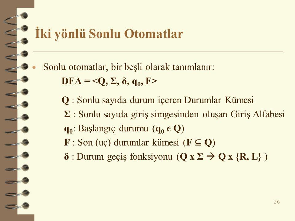 İki yönlü Sonlu Otomatlar 26  Sonlu otomatlar, bir beşli olarak tanımlanır: DFA = Q : Sonlu sayıda durum içeren Durumlar Kümesi Σ : Sonlu sayıda giri