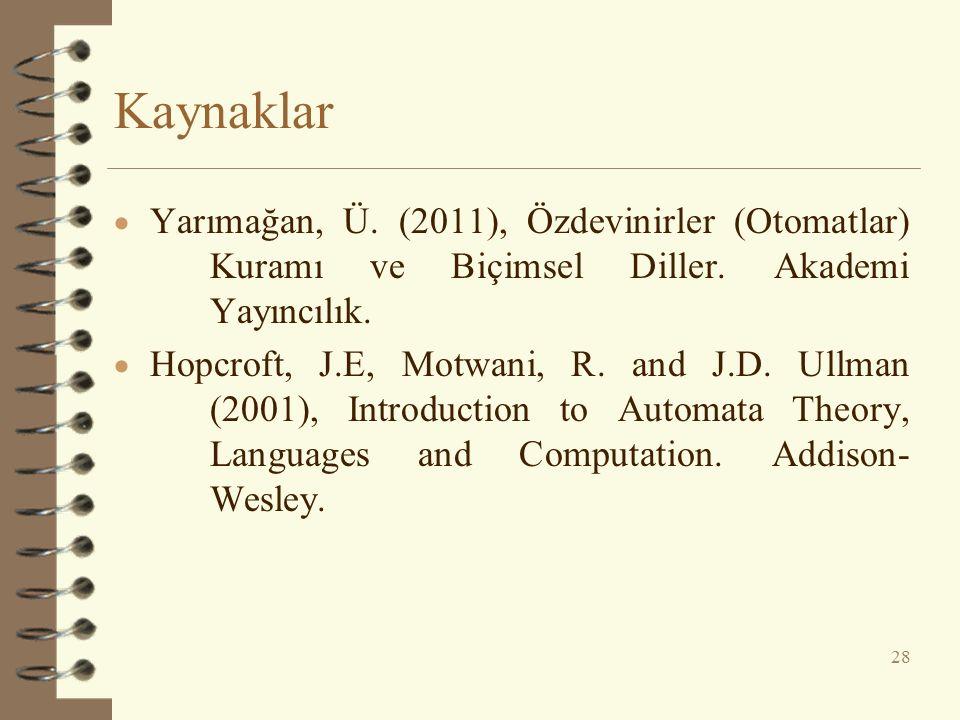 Kaynaklar  Yarımağan, Ü. (2011), Özdevinirler (Otomatlar) Kuramı ve Biçimsel Diller. Akademi Yayıncılık.  Hopcroft, J.E, Motwani, R. and J.D. Ullman