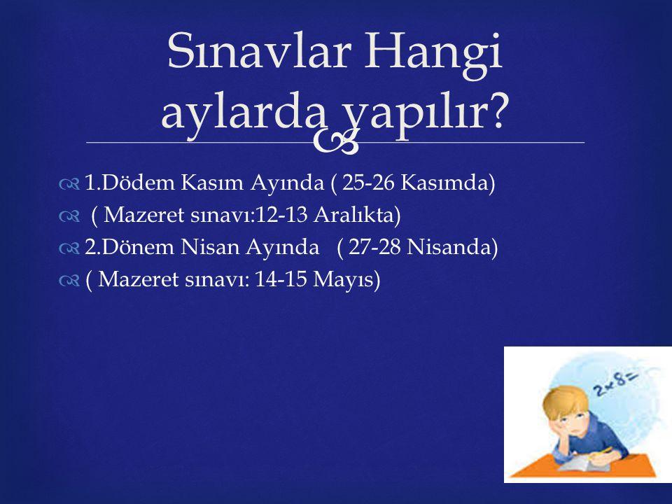   1.Dödem Kasım Ayında ( 25-26 Kasımda)  ( Mazeret sınavı:12-13 Aralıkta)  2.Dönem Nisan Ayında ( 27-28 Nisanda)  ( Mazeret sınavı: 14-15 Mayıs) Sınavlar Hangi aylarda yapılır?