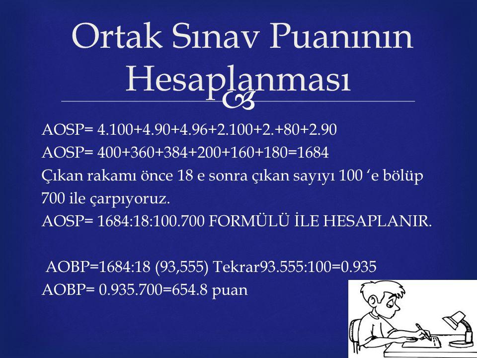  AOSP= 4.100+4.90+4.96+2.100+2.+80+2.90 AOSP= 400+360+384+200+160+180=1684 Çıkan rakamı önce 18 e sonra çıkan sayıyı 100 'e bölüp 700 ile çarpıyoruz.