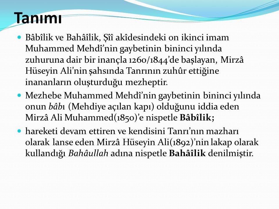 Tanımı Bâbîlik ve Bahâîlik, Şîî akîdesindeki on ikinci imam Muhammed Mehdî'nin gaybetinin bininci yılında zuhuruna dair bir inançla 1260/1844'de başlayan, Mirzâ Hüseyin Ali'nin şahsında Tanrının zuhûr ettiğine inananların oluşturduğu mezheptir.