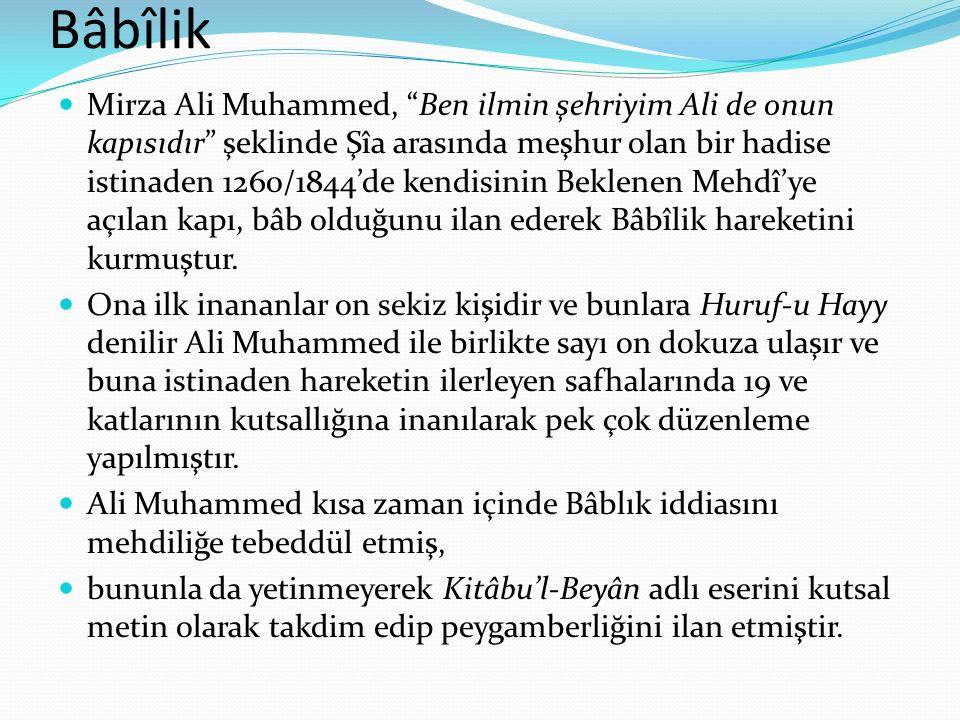 Bâbîlik Mirza Ali Muhammed, Ben ilmin şehriyim Ali de onun kapısıdır şeklinde Şîa arasında meşhur olan bir hadise istinaden 1260/1844'de kendisinin Beklenen Mehdî'ye açılan kapı, bâb olduğunu ilan ederek Bâbîlik hareketini kurmuştur.