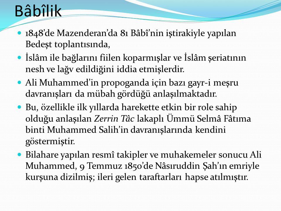 Bâbîlik 1848'de Mazenderan'da 81 Bâbî'nin iştirakiyle yapılan Bedeşt toplantısında, İslâm ile bağlarını fiilen koparmışlar ve İslâm şeriatının nesh ve lağv edildiğini iddia etmişlerdir.