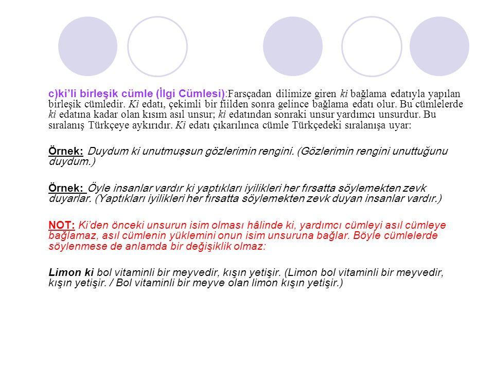 c)ki'li birleşik cümle (İlgi Cümlesi): Farsçadan dilimize giren ki bağlama edatıyla yapılan birleşik cümledir.