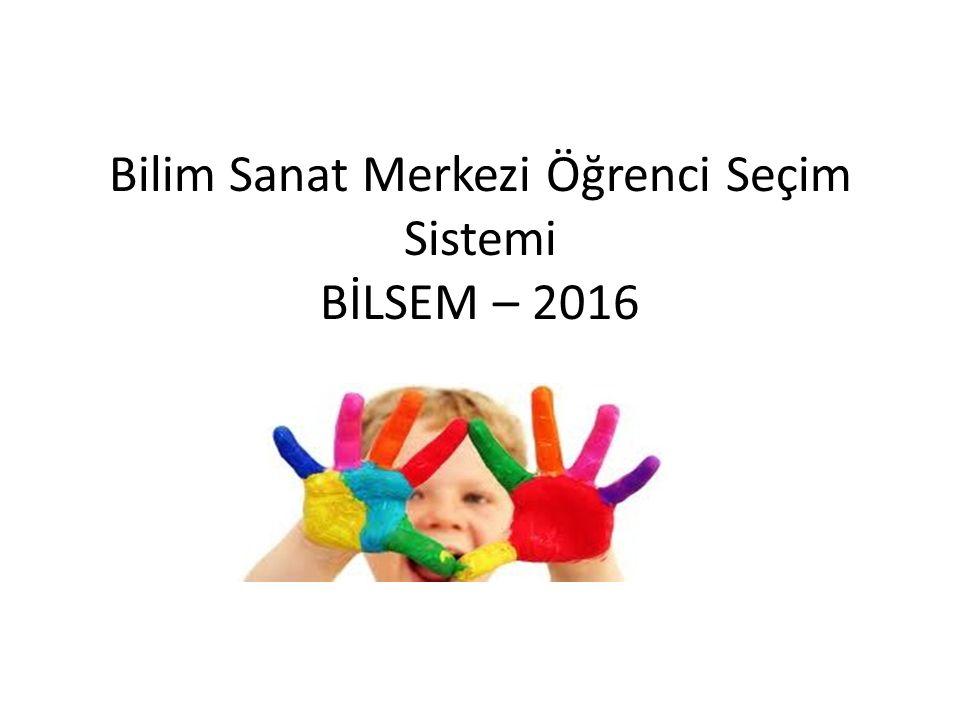 Bilim Sanat Merkezi Öğrenci Seçim Sistemi BİLSEM – 2016